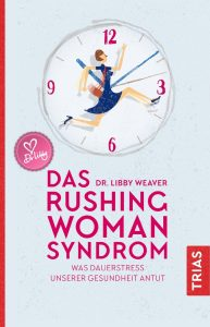 Das Rushing Woman Syndrom von Dr. Libby Weaver
